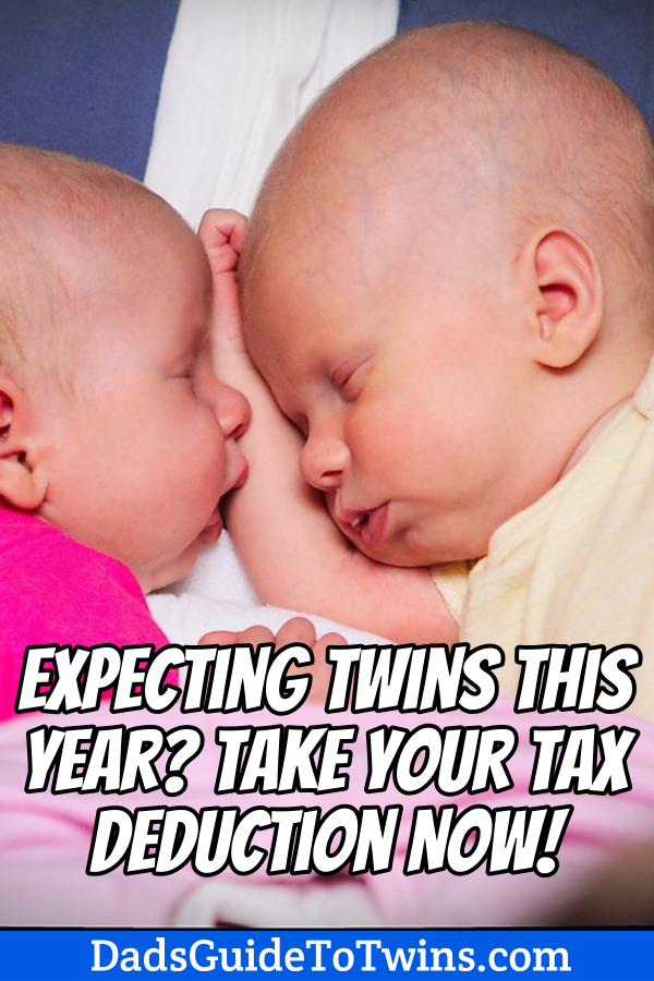 Don't pay more taxes than you should. Your twins will be expensive, so take advantage of the tax laws in your favor and cut your tax bill.