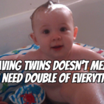 What Do You Need Two of For Twins (Hint: Not Everything)