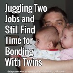 Juggling Two Jobs and Still Find Time for Bonding With Twins