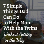 7 Simple Things Dad Can Do to Help Mom Without Getting in the Way