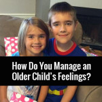 How Do You Manage an Older Child's Feelings?