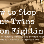Unbalanced Attention, Twin Nursery, Stop Fighting – Podcast 68