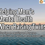 Equality, Helping Mom's Mental Health, Day Care – Podcast 69