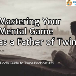 Mastering Your Mental Game as a Father of Twins – Podcast 72