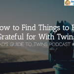 How to Find Things to Be Grateful for With Twins – Podcast 75