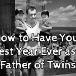 Your Best Year Ever as a Father of Twins