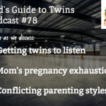Get Twins' Attention, Mom's Fatigue, Conflicting Parenting Styles – Podcast 78
