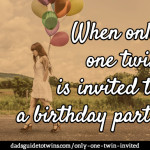 When only one twin is invited to a birthday party