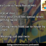 Weaning One Twin, Carrying Twins Solo, Your Other Child – Podcast 80