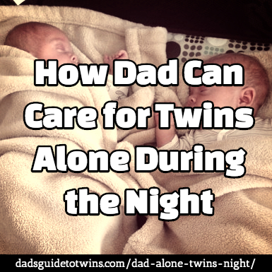 how dad can care for the twins alone during the night