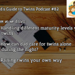 Different Maturity Levels, Dad Feeding Twins Solo, Raising Twins Your Way – Podcast 82