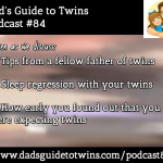 Fatherly Advice, Sleep Regression, When Found Out About Twins – Podcast 84