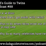 Different Not Easier, Crib Escapes, Celebrities and Twins – Podcast 88
