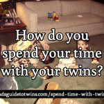 How do you spend your time with your twins?