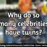Why do so many celebrities have twins?
