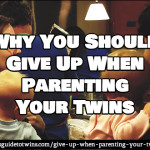 Why You Should Give Up When Parenting Your Twins
