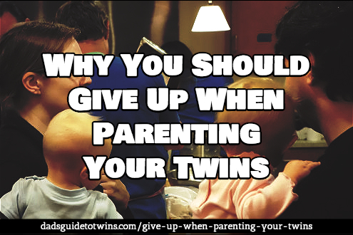 why you should give up when parenting twins