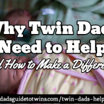 Why Twin Dads Need to Help (and How to Make a Difference)