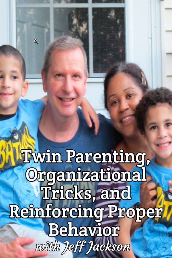 Father of twins Jeff Jackson shares his twin journey including how they organized the chaos of twins. Plus he shares how they parent through the challenges of twins and use tricks like reinforcing the behavior they want to see in their twins.