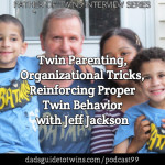 Twin Parenting, Organizational Tricks, Reinforcing Proper Twin Behavior with Jeff Jackson – Podcast 99