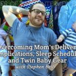 Overcoming Mom's Delivery Complications, Sleep Schedules, and Twin Baby Gear with Stephen Bell