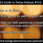 New vs. Used Baby Gear, Parent Time with One Twin, Breech Twins – Podcast 102