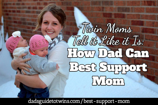 Twin Moms Tell it Like it Is: How Dad Can Best Support Mom