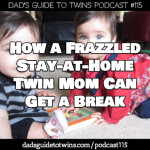 How a Frazzled Stay-at-Home Twin Mom Can Get a Break – Podcast 115