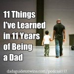 11 Things I've Learned in 11 Years of Being a Dad – Podcast 117