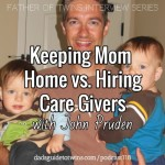 Keeping Mom Home vs. Hiring Care Givers with John Pruden – Podcast 118