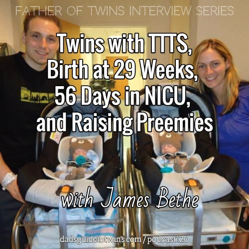 Twins with TTTS, Birth at 29 Weeks, 56 Days in NICU, and Raising Preemies with James Bethe - Podcast 120