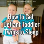 How to Get Defiant Toddler Twins to Sleep – Podcast 123