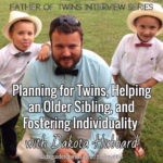 Planning for Twins, Helping an Older Sibling, and Fostering Individuality with Dakota Hubbard – Podcast 126