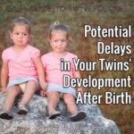 Potential Delays in Your Twins Development After Birth – Podcast 129