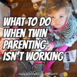 What to Do When Twin Parenting Isn't Working – Podcast 131