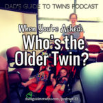 When You're Asked: Who's the Older Twin? – Podcast 133