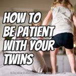 How to be Patient with Your Twins