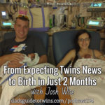 From Expecting Twins News to Birth in Just 2 Months with Josh Wise – Podcast 134