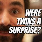 Were Twins a Surprise? – Podcast 135
