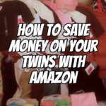 How to Save Money On Your Twins with Amazon