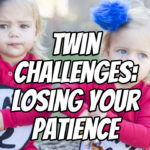 Twin Challenges: Losing your Patience – Podcast 146