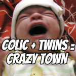 Colic + Twins = Crazy Town – Podcast 147