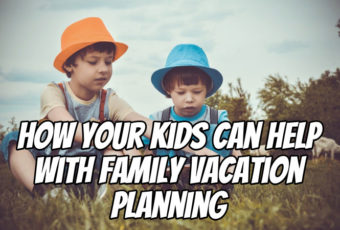 How Your Kids Can Help with Family Vacation Planning