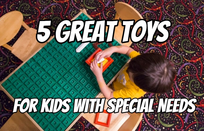 5 Great Toys for Kids with Special Needs