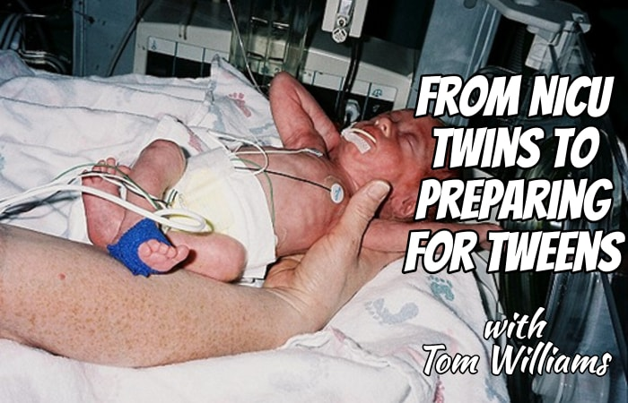 From NICU Twins to Preparing for Tweens with Tom Williams