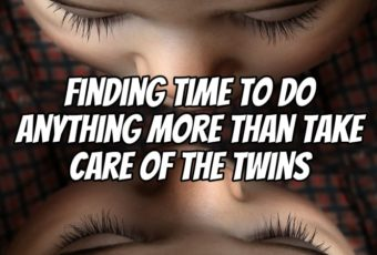 Finding Time to Do Anything More Than Take Care of the Twins