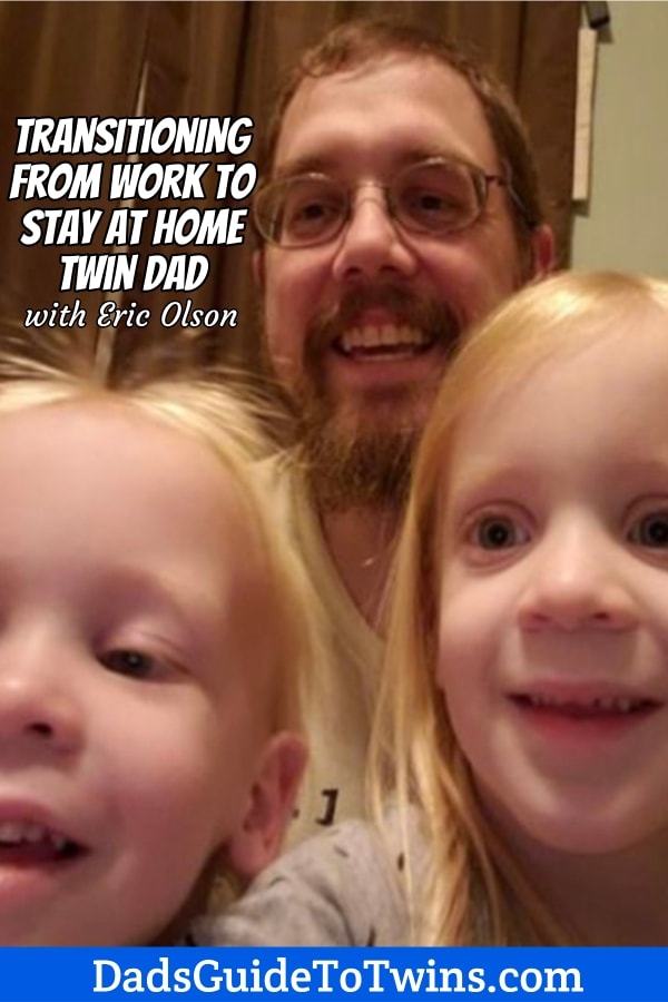 Father of twins Eric Olson shares the ups and downs of transitioning to being a full time stay at home dad of twins and what he's experienced along the way.