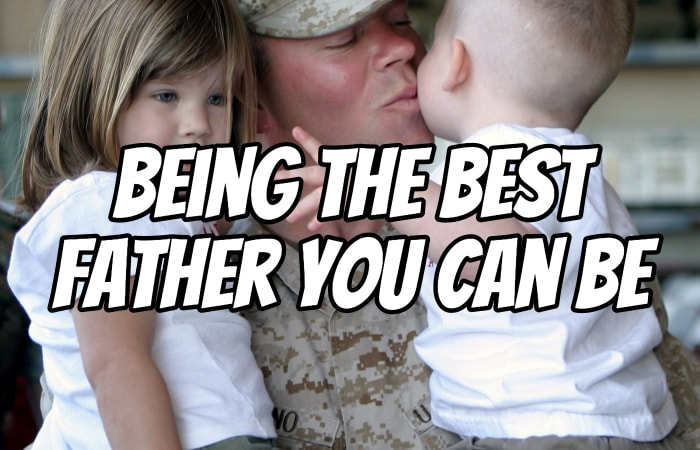 Being the Best Father You Can Be